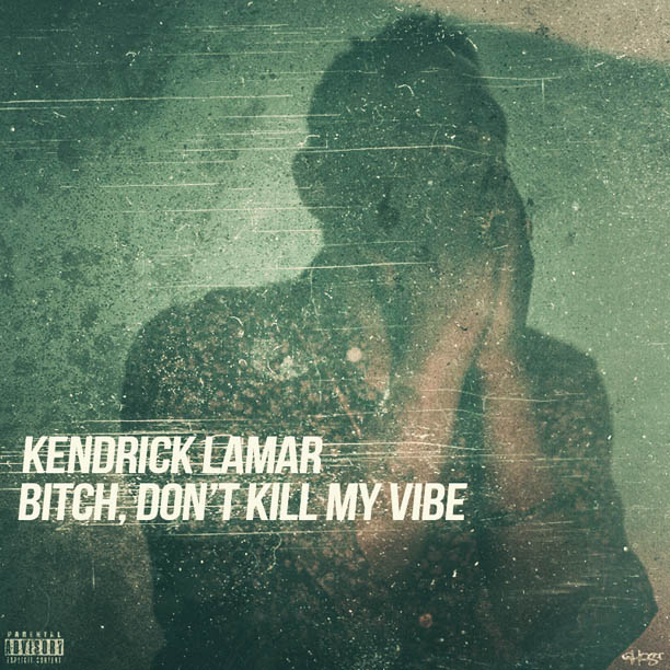 Kendrick-Lamar-Bitch-Dont-Kill-My-Vibe