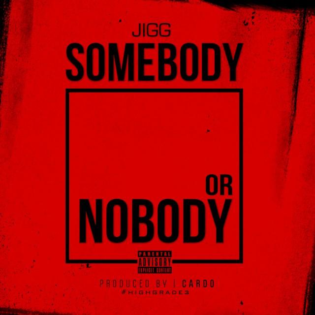 """Jigg - """"Somebody or Nobody"""""""