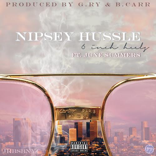 Nipsey Hussle ft. June Summers – 6 Inch Heels