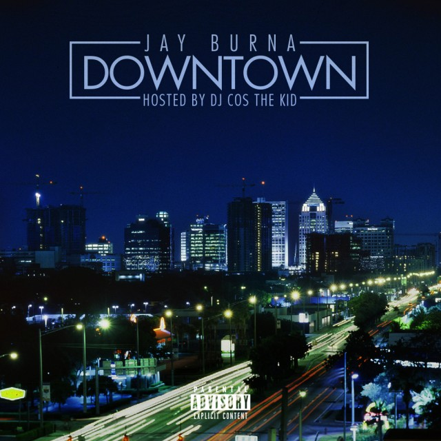 Jay Burna x DJ Cos The Kid - Downtown